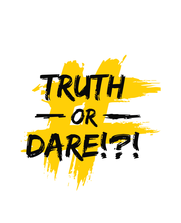 TRUTH OR DARE?!?
